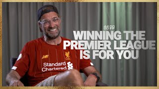 'Winning the Premier League is for YOU' |  Jürgen Klopp EXCLUSIVE