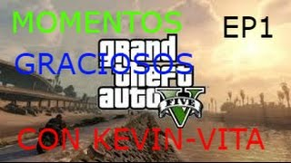 GTA V oline Ep 1 (Momentos Graciosos con KEVIN-VITA)