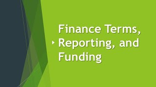 Finance terms, Reporting & Funding