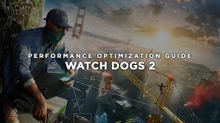 Watch Dogs 2 - How to Improve Performance and Reduce/Fix Lag on Lower Specs Hardware