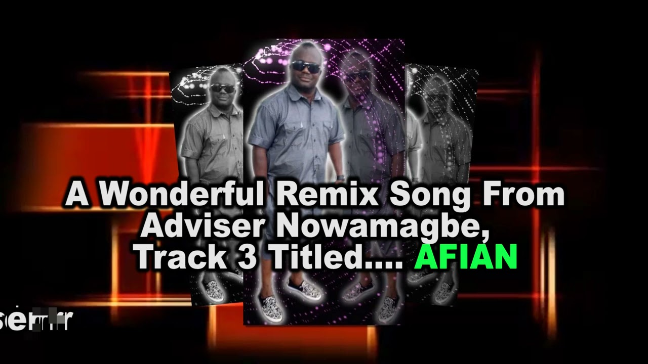 Download A Wonderful Remix Song From Adviser Nowamagbe, Track 3 Titled....AFIAN