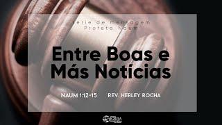 Entre Boas e Más Notícias - Naum 1:12-15 | Rev. Herley Rocha
