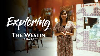 Exploring | The Westin Dhaka