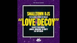 Smalltown DJs feat. Alanna Stuart - Love Decoy (Top Billin Remix)