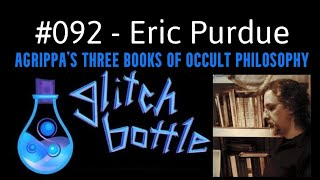 #092 - Restoring Agrippa's Three Books of Occult Philosophy with Eric Purdue | Glitch Bottle