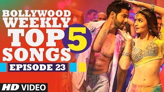 Bollywood Weekly Top 5 Songs | Episode 23 | Hindi Songs 2017