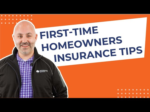First Time Homeowners Insurance Tips