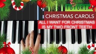 Christmas Carols - All I want For Christmas is my two front teeth ( Piano Tutorial )