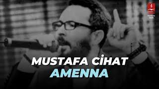 MUSTAFA CİHAT  \AMENNA\