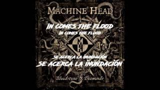 Machine Head - In comes the flood - #8 (Lyrics-Sub español)