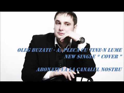Oleg Buzatu - Aş pleca cu tine-n lume ( Raki Taki ) +37368173807