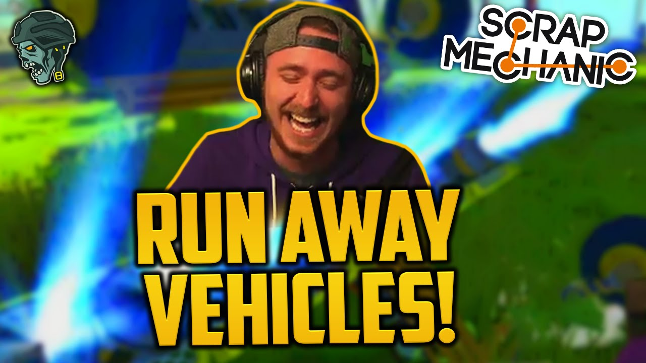 RUN AWAY VEHICLES! (Scrap Mechanic)