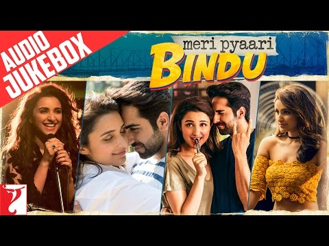 Meri Pyaari Bindu Audio Jukebox | Full Songs | Ayushmann Khurrana | Parineeti Chopra | Sachin-Jigar