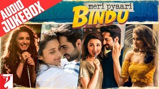 Video Meri Pyaari Bindu Audio Jukebox | Full Songs | Ayushmann Khurrana | Parineeti Chopra | Sachin-Jigar download MP3, 3GP, MP4, WEBM, AVI, FLV Oktober 2017