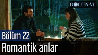 Dolunay 22. Bölüm - Romantik Anlar
