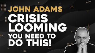 John Adams: Crisis Looming - This Phenomenon Was Not Supposed To Happen. You Need To Do This!