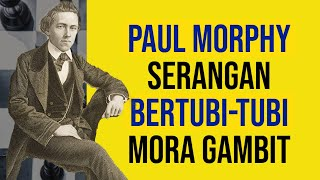 Download Paul Morphy   Serangan Bertubi-Tubi Mora Gambit