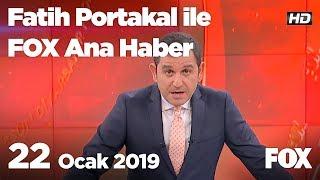 22 Ocak 2019 Fatih Portakal ile FOX Ana Haber