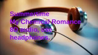 8D AUDIO- Summertime- My Chemical Romance