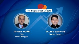 The Big Market Debate with Ashish Kapur, CEO, INVEST SHOPPE \u0026 Sachin Sarvade Market Expert