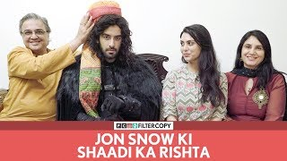 FilterCopy | Jon Snow Ki Shaadi Ka Rishta (Game of Thrones Special) | Ft. Vishal Vashisht