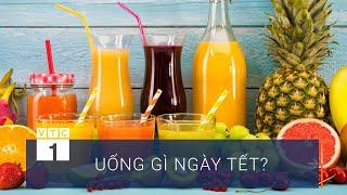 Uống gì để giữ sức khỏe ngày Tết? | VTC1