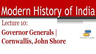 Lec 10-Governor Generals: Cornwallis, John Shore with Fantastic Fundas | Modern History