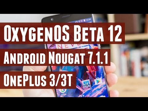 OxygenOS Open Beta 12 (Nougat 7.1.1) for OnePlus 3/3T - Review, How to Install and Antutu