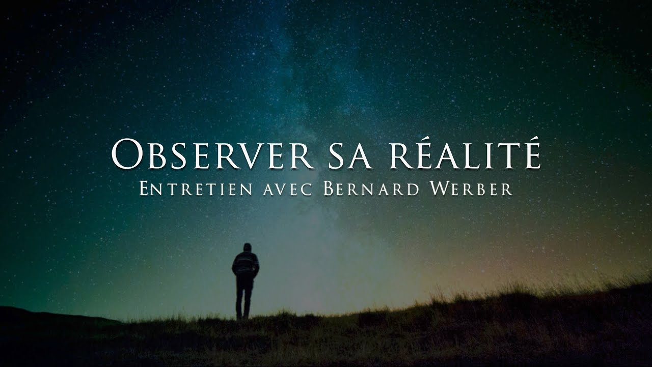 Bernard Werber : observer sa réalité Maxresdefault