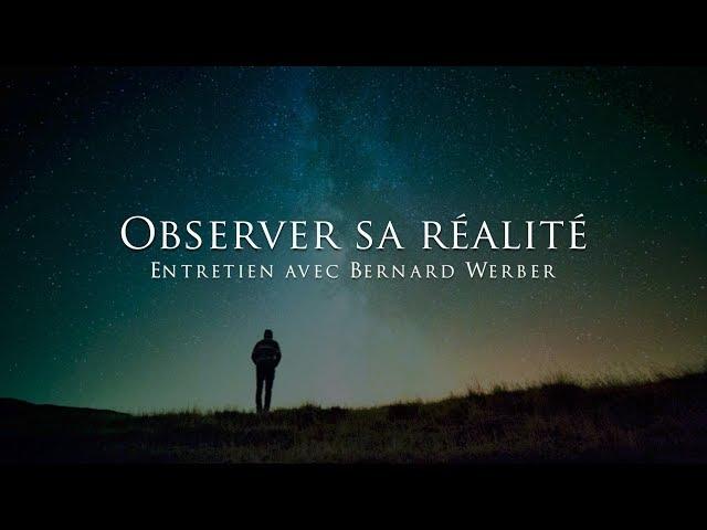 Bernard Werber : observer sa réalité