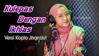 Kulepas Dengan Ikhlas Versi Koplo Jhandut Terbaru Voc. Dewi Ayunda