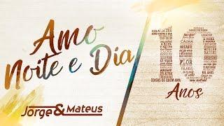 Download Lagu Jorge & Mateus - Amo Noite e Dia - [10 Anos Ao Vivo] (Vídeo Oficial) mp3