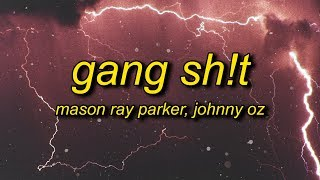 Mason Ray Parker & Johnny Oz - Gang Sh!t (Lyrics)