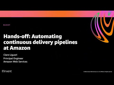 AWS re:Invent 2020: Hands-off: Automating continuous delivery pipelines at Amazon