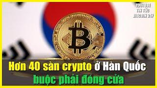 Hơn 40 sàn crypto ở Hàn Quốc BUỘC ĐÓNG CỬA, thị trường ảnh hưởng như thế nào?