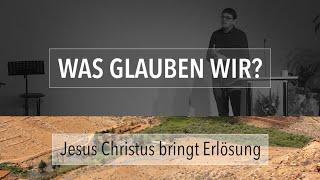 Jesus Christus bringt Erlösung - Was glauben wir - Maiko Müller