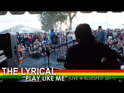The Lyrical - Play Like Me (The Story Behind The Song) - Live from Bluesfest 2011