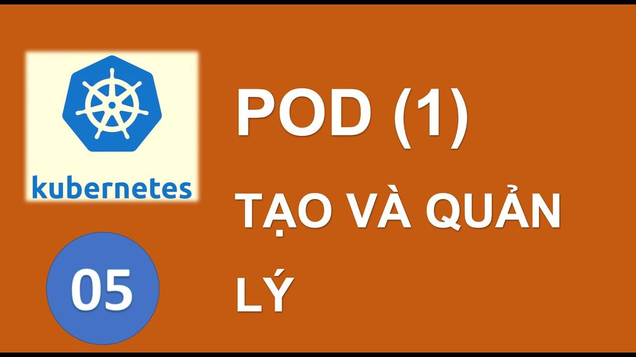 K05 - Cơ bản về POD trong Kubernetes (phần 1)