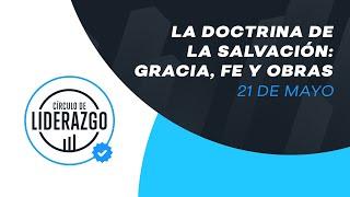 La doctrina de la Salvación: gracia, fe y obras. | Círculo de Liderazgo | Sergio Leonardo