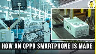 Oppo Factory tour: How a smartphone is made from start to finish!