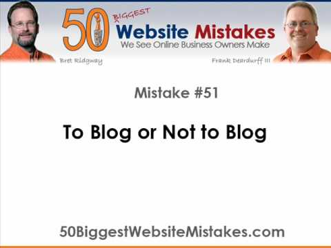 Website Mistake #51 - To Blog or Not to Blog