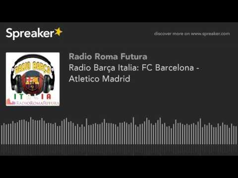 Radio Barça Italia: FC Barcelona - Atletico Madrid (part 4 di 13)