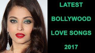 HINDI LOVE  SONGS 2017 - LATEST BOLLYWOOD ROMANTIC SONGS 2017 - HINDI MELODY & LOVE SONGS 2017