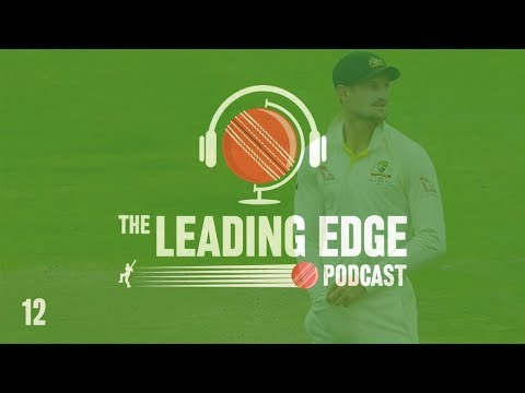 The Leading Edge Cricket Podcast | #12 | Australia Ball Tampering & NZ V ENG 1st Test Day 4 Review