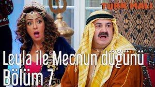Türk Malı 7. Bölüm - Leyla ile Mecnun Düğünü