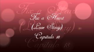 Fix a Heart (Love Story) Capitulo 18 [Maraton 4/5]