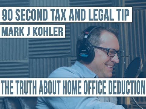 The Truth about the Home Office Deduction | Mark J Kohler | 90 Second Tax and Legal Tip