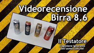 Video recensione Birra 8.6 Classic, Gold, Red, Extreme