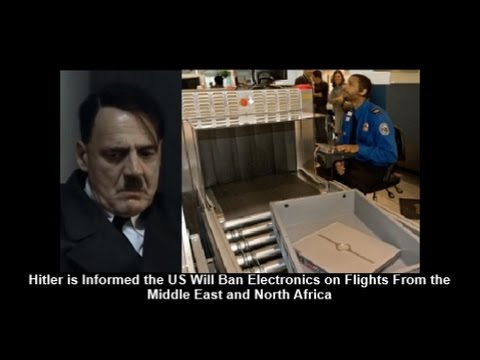 Hitler is Informed the US Will Ban Electronics on Flights From the Middle East and North Africa