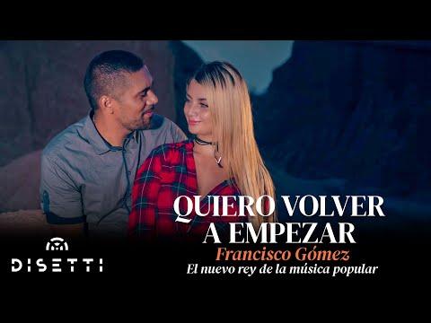 """Quiero volver a empezar - Francisco Gómez """"El Nuevo Rey de l Música Popular"""